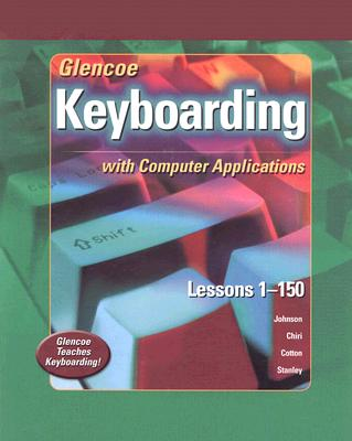 Glencoe Keyboarding with Computer Applications: Lessons 1-150 - Johnson, Jack E, and Chiri-Mulkey, Judith, and Cotton, Delores Sykes