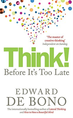 Think!: Before It's Too Late - de Bono, Edward