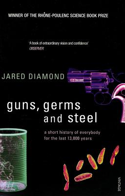 Guns, Germs and Steel: A Short History of Everbody for the Last 13000 Years - Diamond, Jared M.
