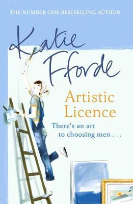 Artistic Licence. Katie Fforde - Fforde, Katie