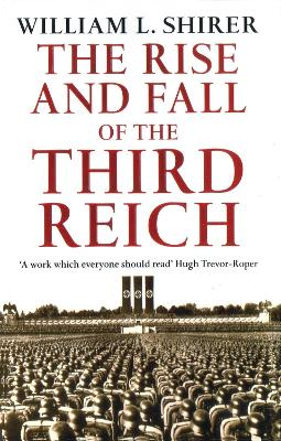 The Rise and Fall of the Third Reich - Shirer, William L