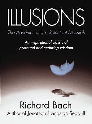 Illusions: The Adventures of a Reluctant Messiah - Bach, Richard