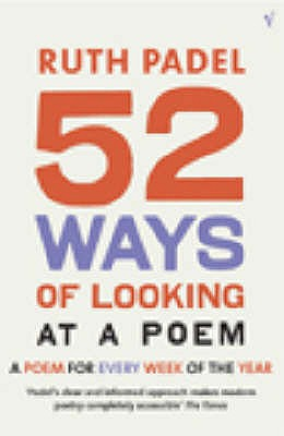 52 Ways of Looking at a Poem: A Poem for Every Week of the Year - Padel, Ruth