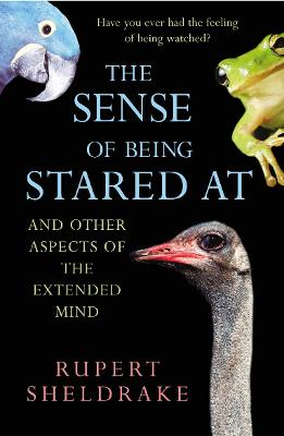 The Sense of Being Stared at: And Other Aspects of the Extended Mind - Sheldrake, Rupert