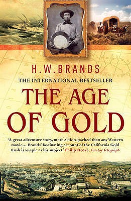 The Age of Gold: The California Gold Rush and the New American Dream - Brands, H. W.