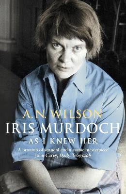 Iris Murdoch as I Knew Her - Wilson, A N