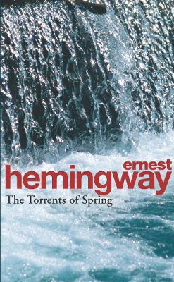 The Torrents of Spring: A Romantic Novel in Honor of the Passing of a Great Race - Hemingway, Ernest