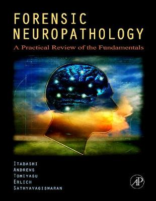 Forensic Neuropathology: A Practical Review of the Fundamentals - Itabashi, Hideo H, MD, and Andrews, John M, M.D., and Tomiyasu, Uwamie, M.D.