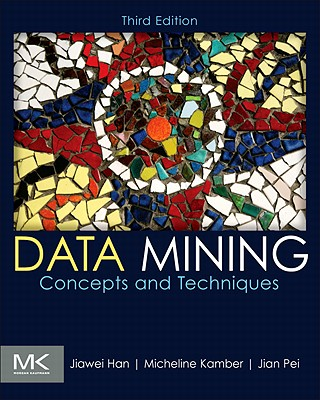 Data Mining: Concepts and Techniques - Han, Jiawei, and Kamber, Micheline, and Pei, Jian