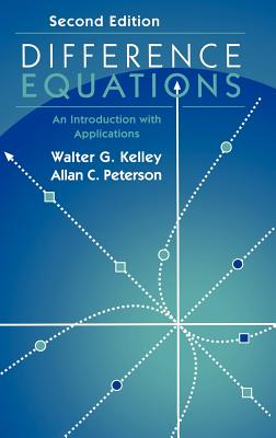 Difference Equations: An Introduction with Applications - Kelley, Walter G, and Peterson, Allan C