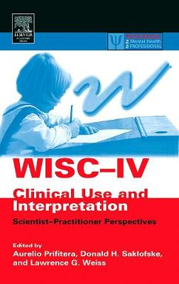 Wisc-IV Clinical Use and Interpretation: Scientist-Practitioner Perspectives - Prifitera, Aurelio (Editor), and Saklofske, Donald (Editor), and Weiss, Lawrence (Editor)