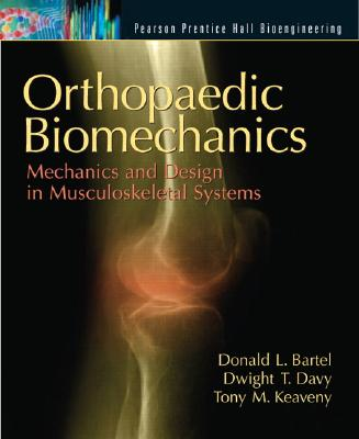 Orthopaedic Biomechanics: Mechanics and Design in Musculoskeletal Systems - Bartel, Donald L, and Davy, Dwight T, and Keaveny, Tony M