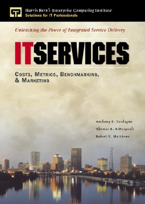 It Services Costs, Metrics, Benchmarking and Marketing - Tardugno, Anthony F, and DiPasquale, Thomas R, and Matthews, Robert E