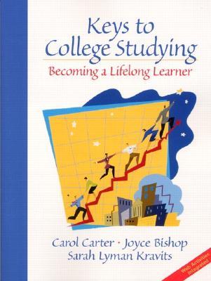 Keys to College Studying: Becoming a Lifelong Learner - Carter, Carol, and Kravits, Sarah Lyman, and Bishop, Joyce, Ph.D.