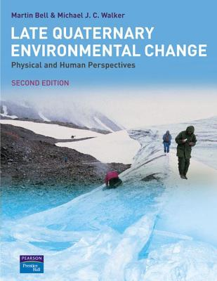Late Quaternary Environmental Change: Physical and Human Perspectives - Bell, Martin, and Walker, Mike