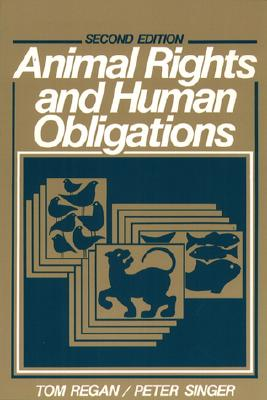 Animal Rights and Human Obligations - Regan, Tom, and Singer, Peter, Dr.