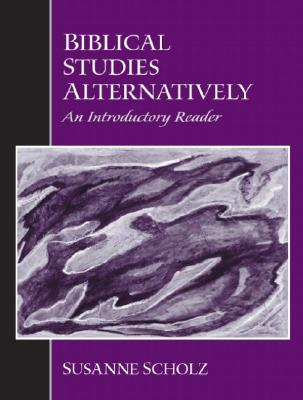 Biblical Studies Alternatively: An Introductory Reader - Scholz, Susanne