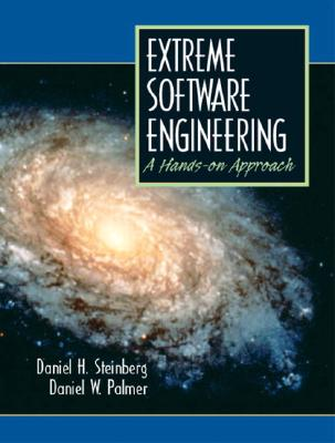 Extreme Software Engineering a Hands-On Approach - Palmer, Daniel W, and Steinberg, Daniel H
