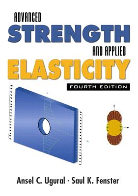 Advanced Strength and Applied Elasticity - Ugural, Ansel C, and Fenster, Saul K, and Orloff, Erica K