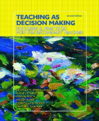Teaching as Decision Making: Successful Practices for the Secondary Teacher - Sparks-Langer, Georgea M, and Starko, Alane J, and Pasch, Marvin