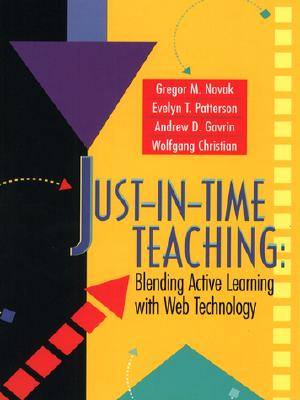 Just-In-Time Teaching: Blending Active Learning with Web Technology - Novak, Gregor M, and Gavrin, Andrew, and Christian, Wolfgang