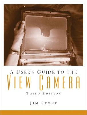 A Users Guide to the View Camera - Stone, Jim