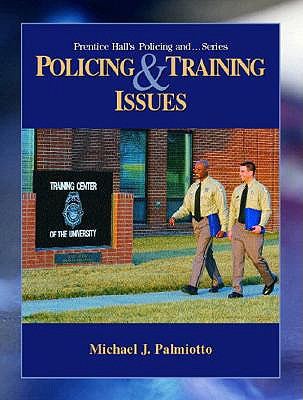 Policing and Training Issues - Palmiotto, Michael J, and Dantzker, Mark L