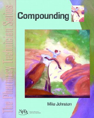Compounding: The Pharmacy Technician Series - Johnston, Mike, Mr., and Npta