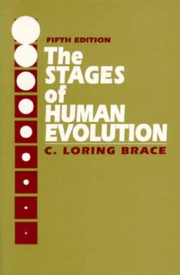 Stages of Human Evolution - Brace, C Loring