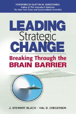 Leading Strategic Change: Breaking Through the Brain Barrier - Black, J Stewart, and Gregersen, Hal B