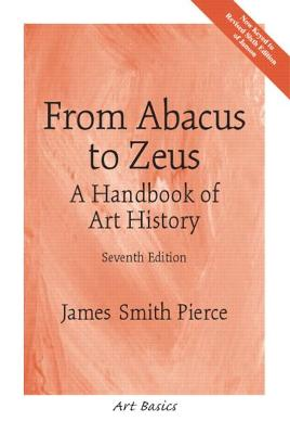From Abacus to Zeus: A Handbook of Art History - Pierce, James Smith