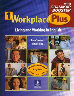 Workplace Plus 1 with Grammar Booster: Living and Working in English - Saslow, Joan, and Collins, Tim, PhD