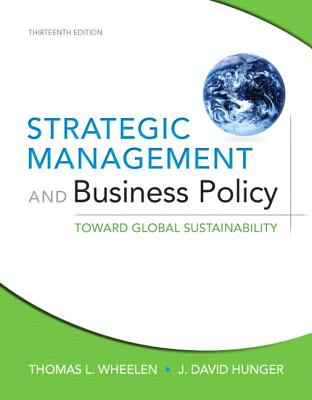 Strategic Management and Business Policy: Toward Global Sustainability - Wheelen, Thomas L., and Hunger, J. David