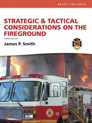 Strategic and Tactical Considerations on the Fireground - Smith, James P