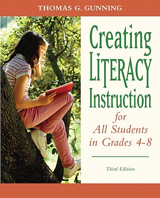 Creating Literacy Instruction for All Students in Grades 4 to 8 - Gunning, Thomas G