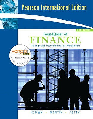 Foundations of Finance: The Logic and Practice of Financial Management - Keown, Arthur J., and Martin, John D., and Petty, John
