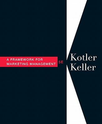 Framework for Marketing Management - Kotler, Philip, and Keller, Kevin Lane, and Wood, Marian Burk