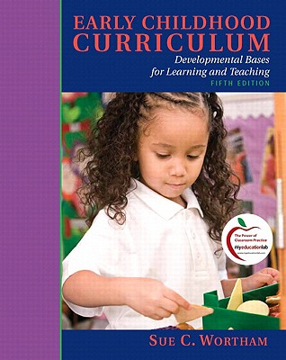 Early Childhood Curriculum: Developmental Bases for Learning and Teaching - Wortham, Sue C