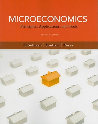 Microeconomics: Principles, Applications, and Tools - O'Sullivan, Arthur, and Sheffrin, Steven M, and Perez, Stephen J