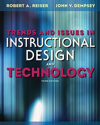 Trends and Issues in Instructional Design and Technology - Reiser, Robert, and Dempsey, John V.