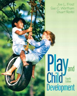 Play and Child Development - Frost, Joe L., and Wortham, Sue Clark, and Reifel, Stuart