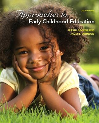 Approaches to Early Childhood Education - Roopnarine, Jaipaul L., and Johnson, James E.