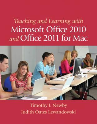 Teaching and Learning with Microsoft Office 2010 and Office 2011 for Mac - Newby, Timothy J., and Lewandowski, Judith Oates
