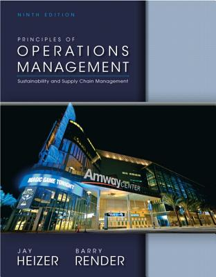 Principles of Operations Management - Heizer, Jay, and Render, Barry