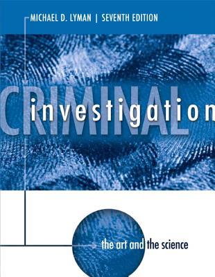 Criminal Investigation: The Art and the Science - Lyman, Michael D.