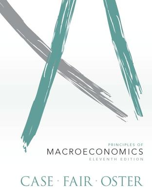 Principles of Macroeconomics - Case, Karl E., and Fair, Ray C., and Oster, Sharon M.