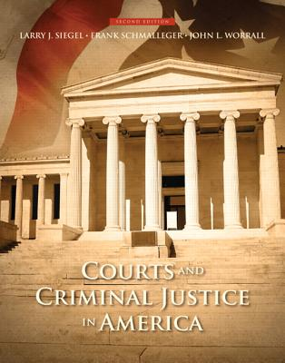 Courts and Criminal Justice in America - Siegel, Larry J., and Schmalleger, Frank J., and Worrall, John L.