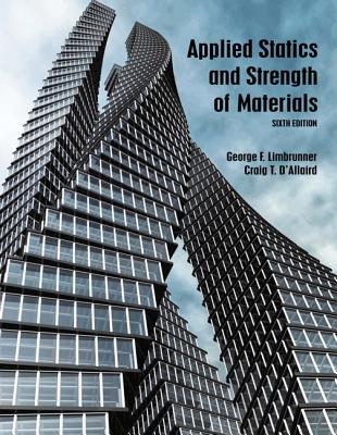 Applied Statics and Strength of Materials - Limbrunner, George F., and D'Allaird, Craig T., and Spiegel, Leonard