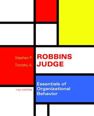 Essentials of Organizational Behavior - Robbins, Stephen P., and Judge, Timothy A.
