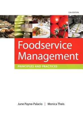 Foodservice Management: Principles and Practices - Payne-Palacio, June, and Theis, Monica